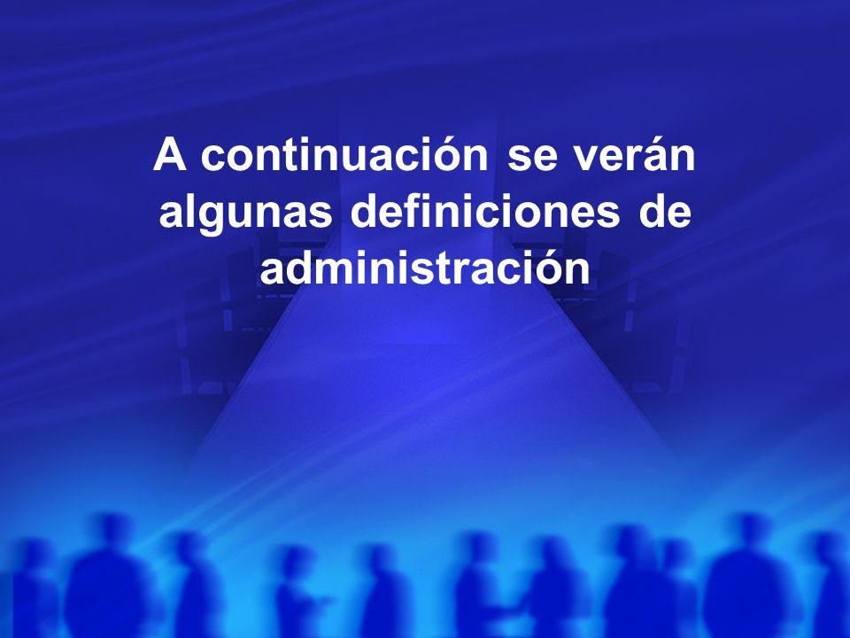 A continuación se verán algunas definiciones de administración