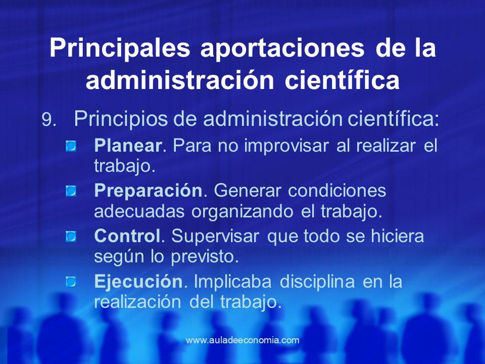 www.auladeeconomia.com Principales aportaciones de la administración científica 9. Principios de administración científica: Planear. Para no improvisa