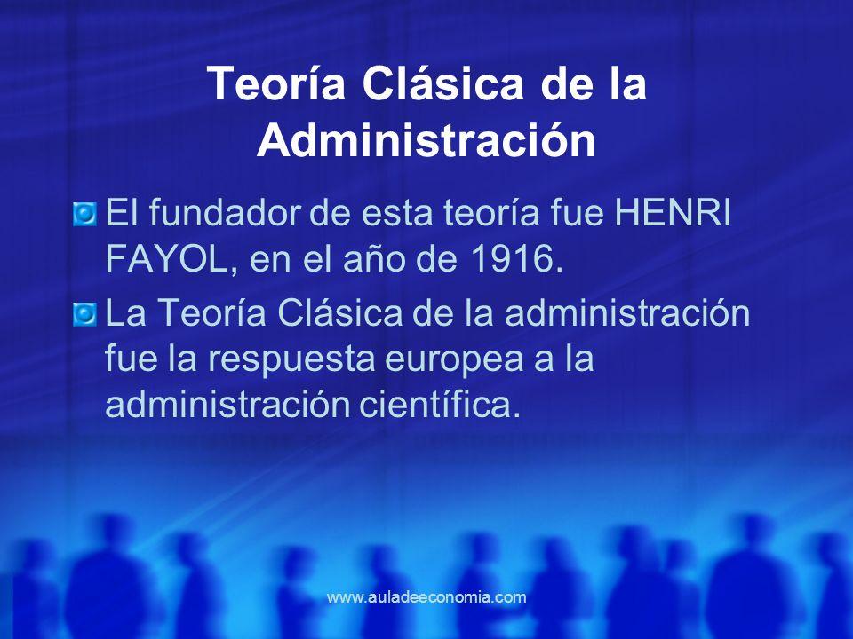www.auladeeconomia.com Teoría Clásica de la Administración El fundador de esta teoría fue HENRI FAYOL, en el año de 1916. La Teoría Clásica de la admi