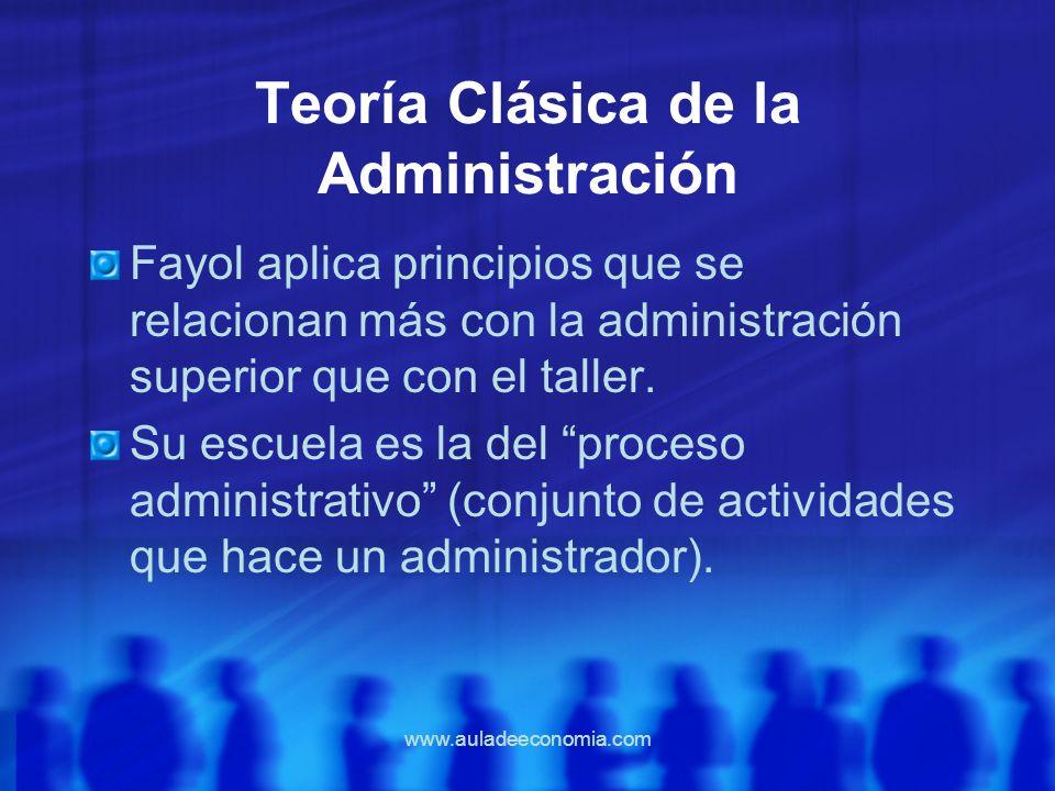 www.auladeeconomia.com Teoría Clásica de la Administración Fayol aplica principios que se relacionan más con la administración superior que con el tal