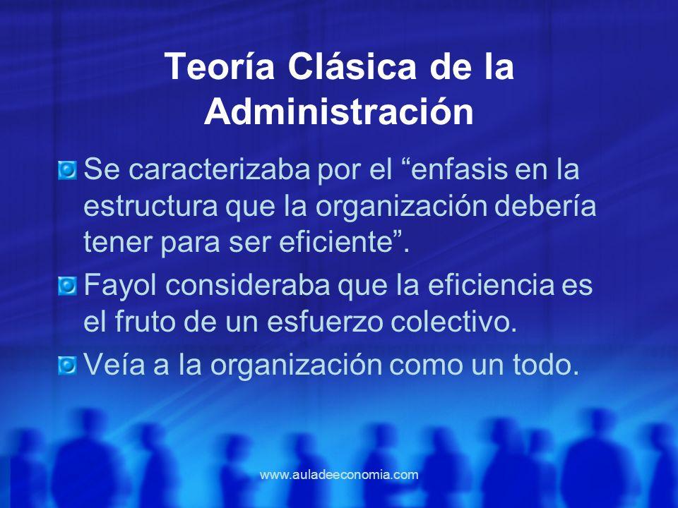 www.auladeeconomia.com Teoría Clásica de la Administración Se caracterizaba por el enfasis en la estructura que la organización debería tener para ser