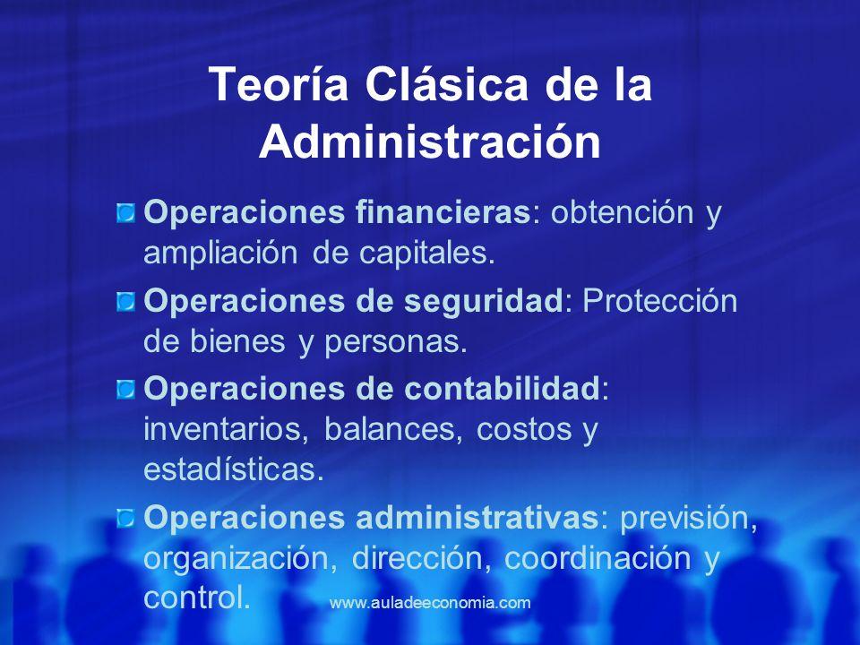 www.auladeeconomia.com Teoría Clásica de la Administración Operaciones financieras: obtención y ampliación de capitales. Operaciones de seguridad: Pro