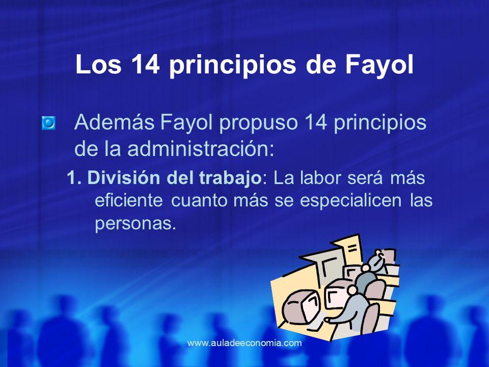 www.auladeeconomia.com Los 14 principios de Fayol Además Fayol propuso 14 principios de la administración: 1. División del trabajo: La labor será más
