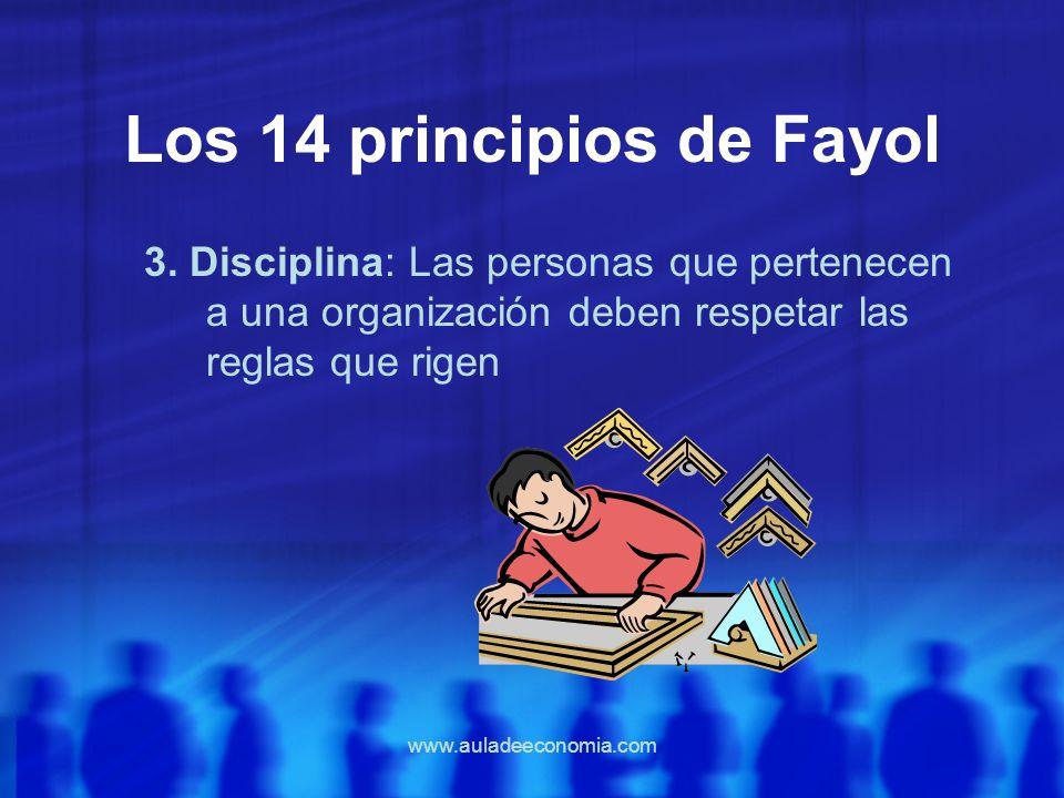 www.auladeeconomia.com Los 14 principios de Fayol 3. Disciplina: Las personas que pertenecen a una organización deben respetar las reglas que rigen