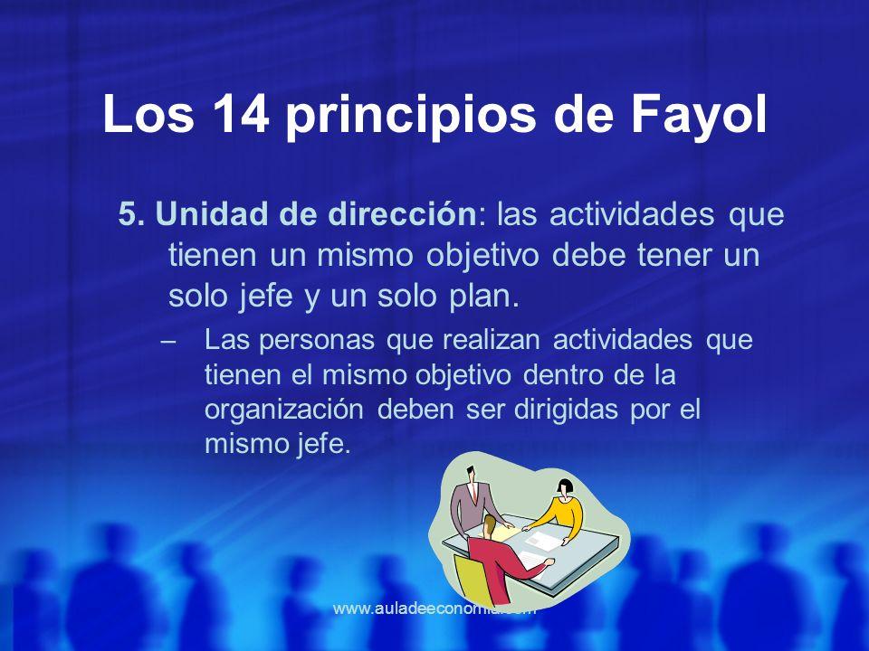 www.auladeeconomia.com Los 14 principios de Fayol 5. Unidad de dirección: las actividades que tienen un mismo objetivo debe tener un solo jefe y un so