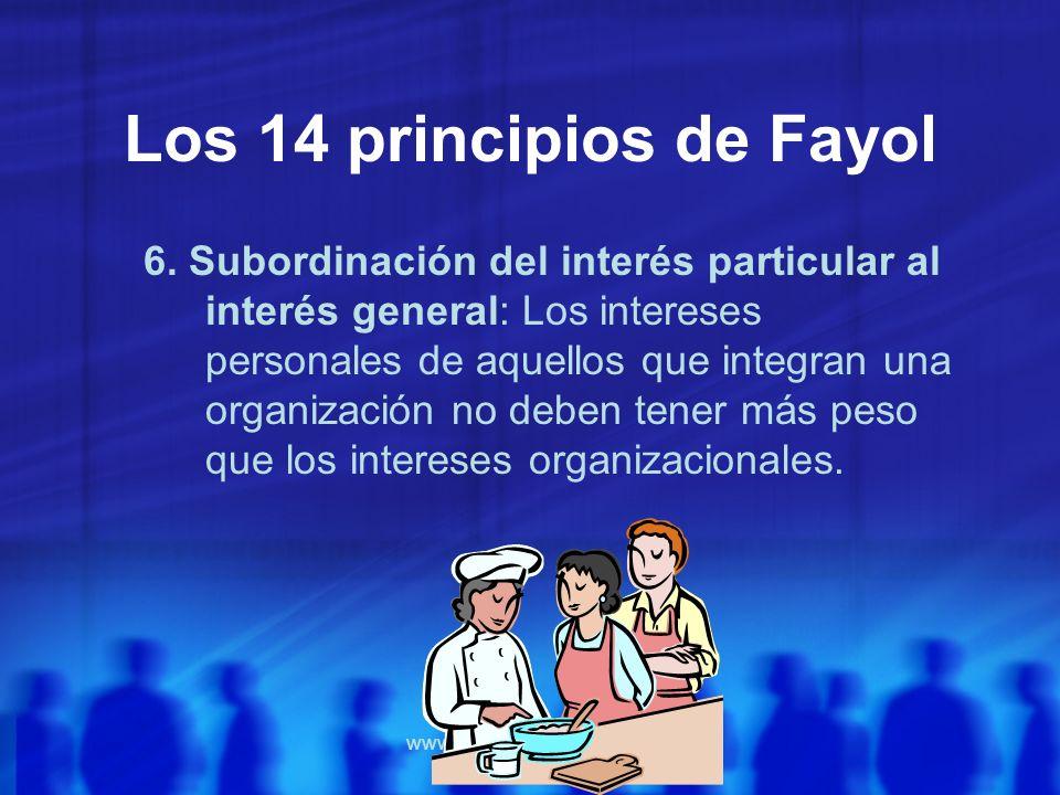 www.auladeeconomia.com Los 14 principios de Fayol 6. Subordinación del interés particular al interés general: Los intereses personales de aquellos que