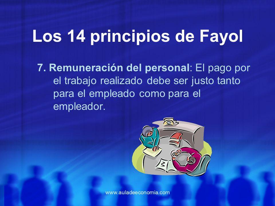www.auladeeconomia.com Los 14 principios de Fayol 7. Remuneración del personal: El pago por el trabajo realizado debe ser justo tanto para el empleado