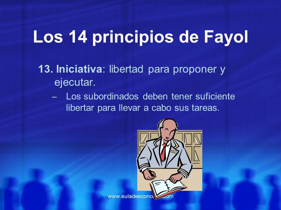 www.auladeeconomia.com Los 14 principios de Fayol 13. Iniciativa: libertad para proponer y ejecutar. – Los subordinados deben tener suficiente liberta