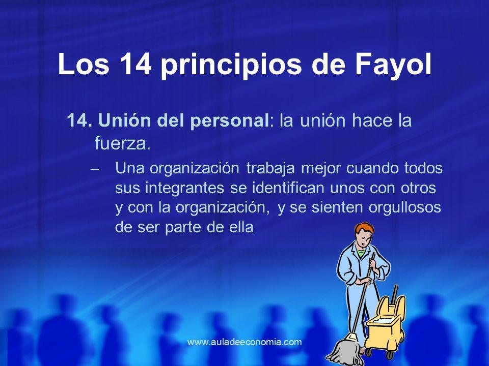 www.auladeeconomia.com Los 14 principios de Fayol 14. Unión del personal: la unión hace la fuerza. – Una organización trabaja mejor cuando todos sus i