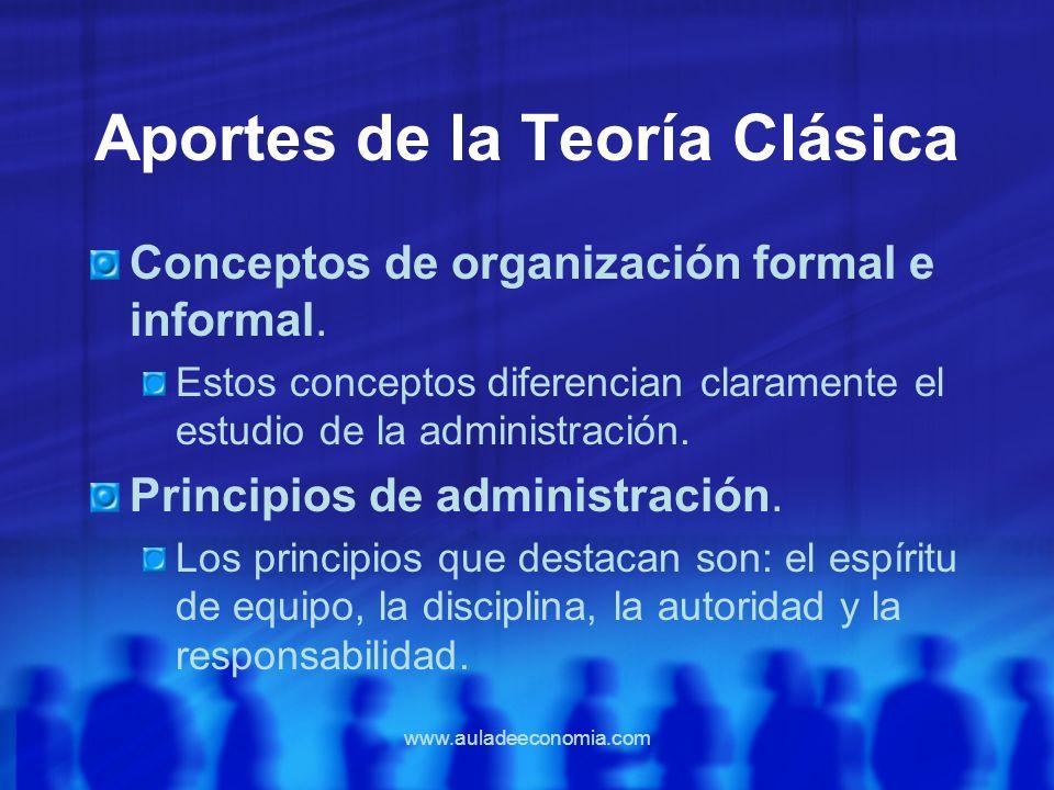 www.auladeeconomia.com Aportes de la Teoría Clásica Conceptos de organización formal e informal. Estos conceptos diferencian claramente el estudio de