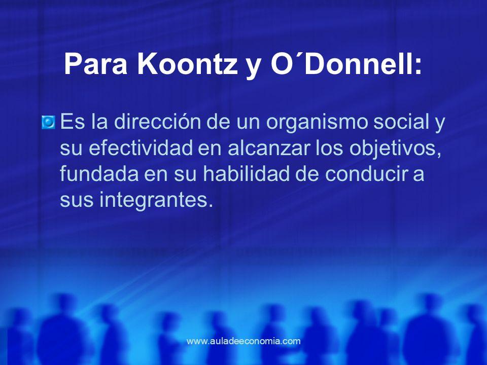www.auladeeconomia.com Para Koontz y O´Donnell: Es la dirección de un organismo social y su efectividad en alcanzar los objetivos, fundada en su habil