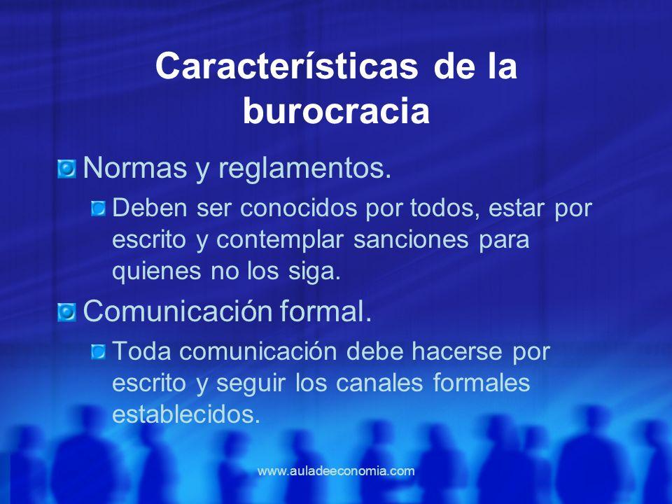 www.auladeeconomia.com Características de la burocracia Normas y reglamentos. Deben ser conocidos por todos, estar por escrito y contemplar sanciones
