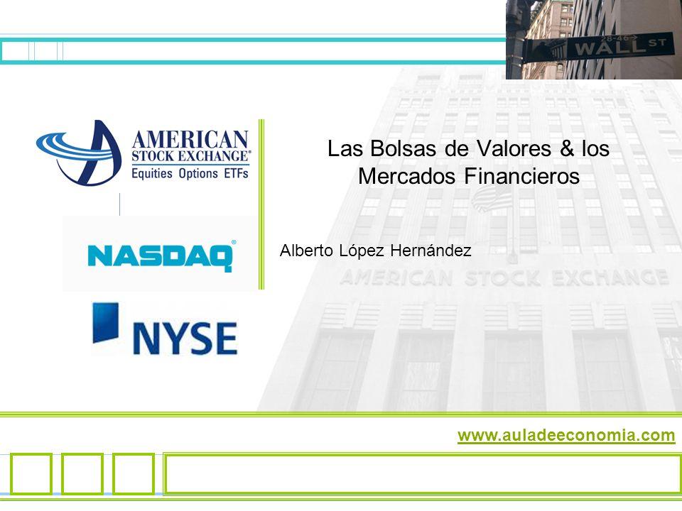 Las Bolsas de Valores & los Mercados Financieros Alberto López Hernández www.auladeeconomia.com