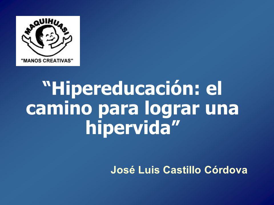 Hipereducación: el camino para lograr una hipervida José Luis Castillo Córdova