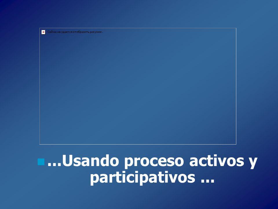 ...Usando proceso activos y participativos...