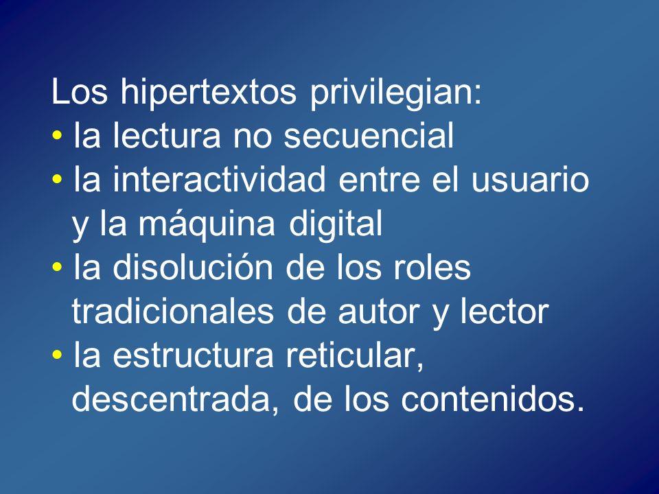 Los hipertextos privilegian: la lectura no secuencial la interactividad entre el usuario y la máquina digital la disolución de los roles tradicionales