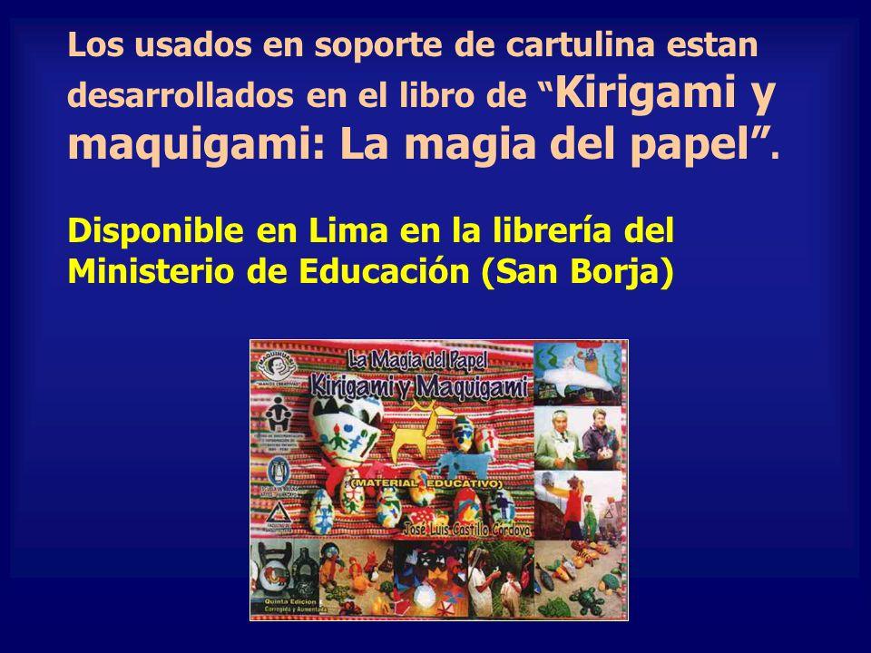 Los usados en soporte de cartulina estan desarrollados en el libro de Kirigami y maquigami: La magia del papel. Disponible en Lima en la librería del