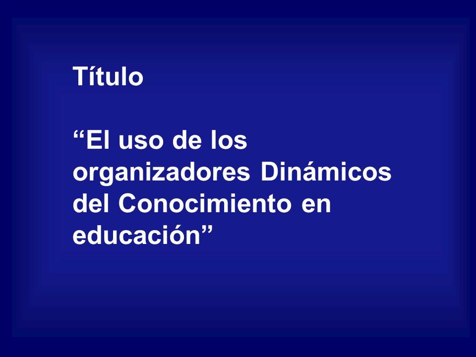 Título El uso de los organizadores Dinámicos del Conocimiento en educación