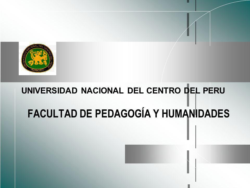FACULTAD DE PEDAGOGÍA Y HUMANIDADES UNIVERSIDAD NACIONAL DEL CENTRO DEL PERU