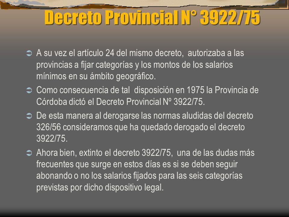Decreto Provincial N° 3922/75 A su vez el artículo 24 del mismo decreto, autorizaba a las provincias a fijar categorías y los montos de los salarios m