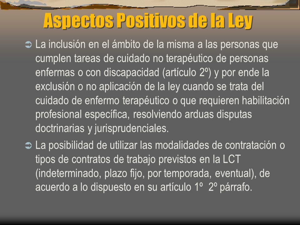 Aspectos Positivos de la Ley La inclusión en el ámbito de la misma a las personas que cumplen tareas de cuidado no terapéutico de personas enfermas o