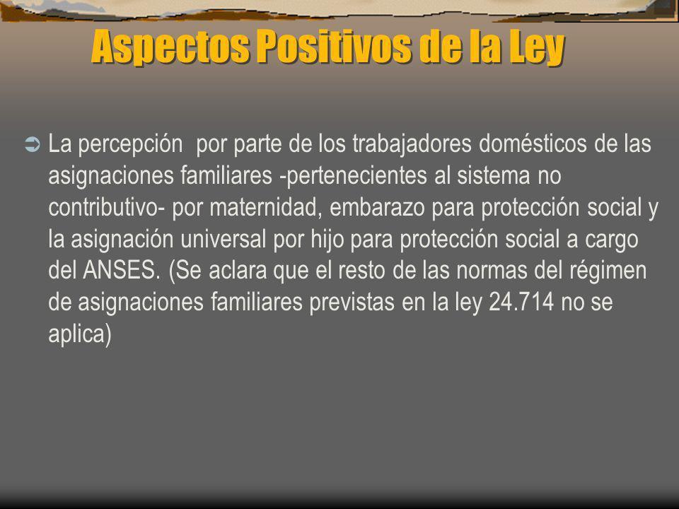 Aspectos Positivos de la Ley La percepción por parte de los trabajadores domésticos de las asignaciones familiares -pertenecientes al sistema no contr