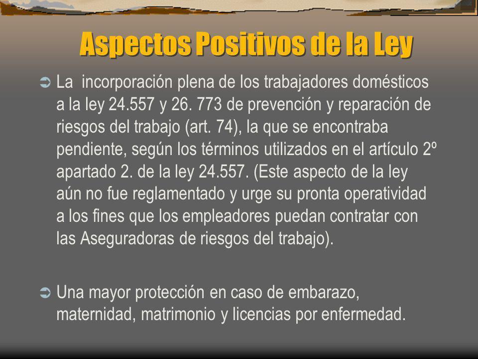 Aspectos Positivos de la Ley La incorporación plena de los trabajadores domésticos a la ley 24.557 y 26. 773 de prevención y reparación de riesgos del