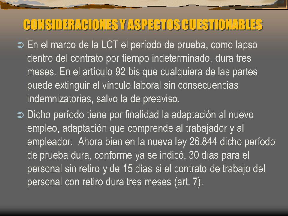 CONSIDERACIONES Y ASPECTOS CUESTIONABLES En el marco de la LCT el período de prueba, como lapso dentro del contrato por tiempo indeterminado, dura tre