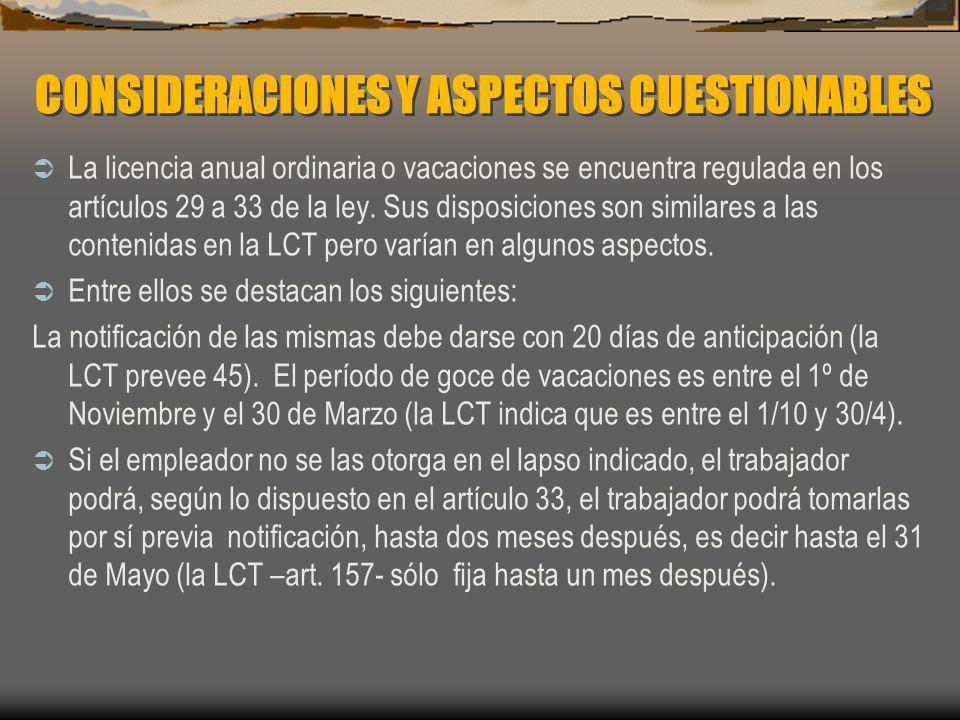 CONSIDERACIONES Y ASPECTOS CUESTIONABLES La licencia anual ordinaria o vacaciones se encuentra regulada en los artículos 29 a 33 de la ley. Sus dispos