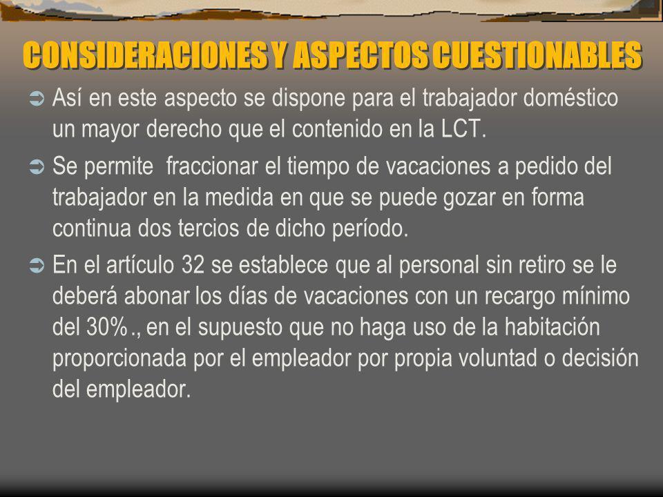 CONSIDERACIONES Y ASPECTOS CUESTIONABLES Así en este aspecto se dispone para el trabajador doméstico un mayor derecho que el contenido en la LCT. Se p