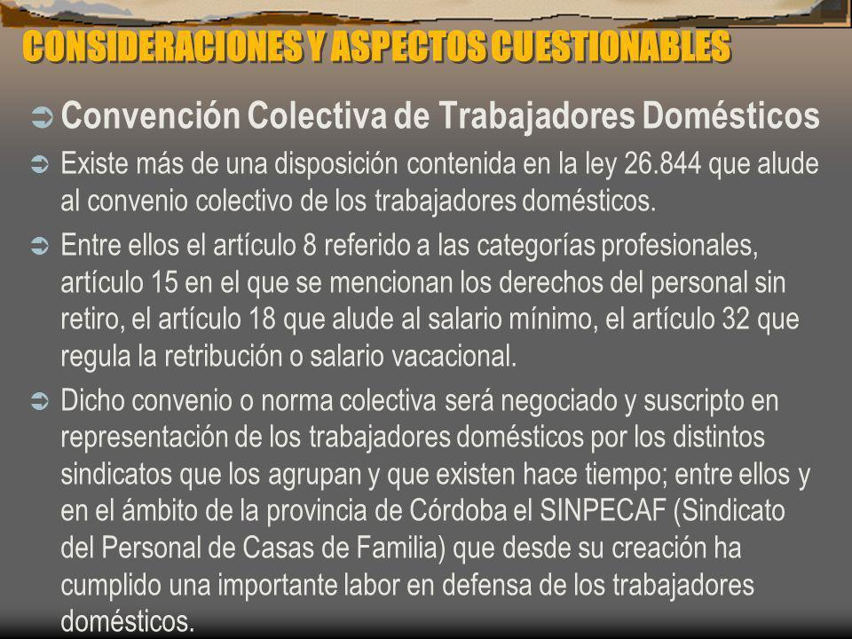 CONSIDERACIONES Y ASPECTOS CUESTIONABLES Convención Colectiva de Trabajadores Domésticos Existe más de una disposición contenida en la ley 26.844 que