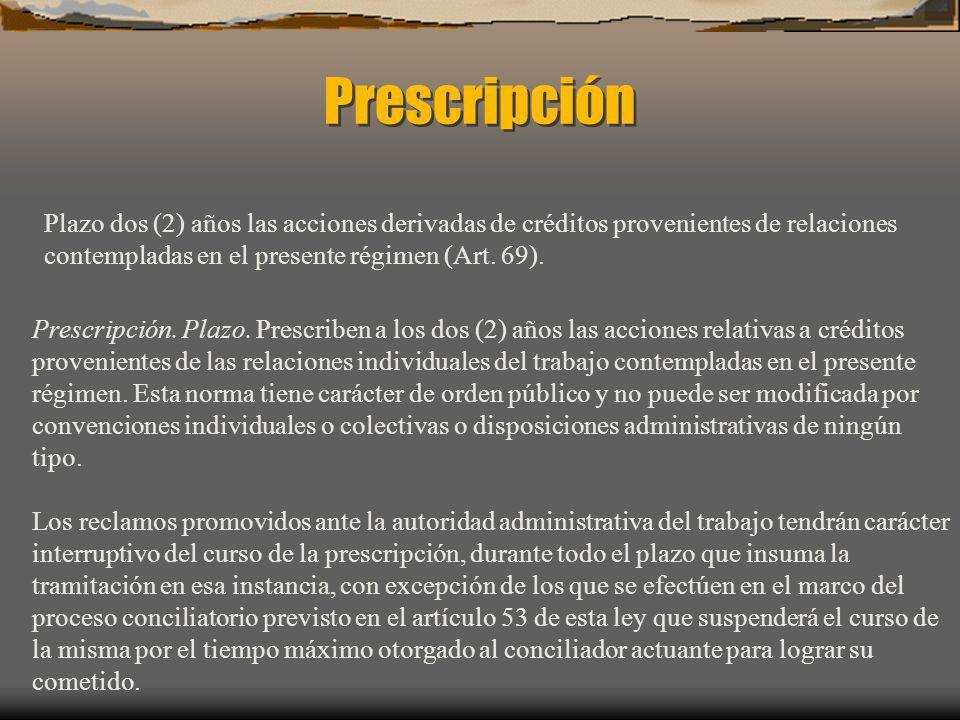 Prescripción Plazo dos (2) años las acciones derivadas de créditos provenientes de relaciones contempladas en el presente régimen (Art. 69). Prescripc