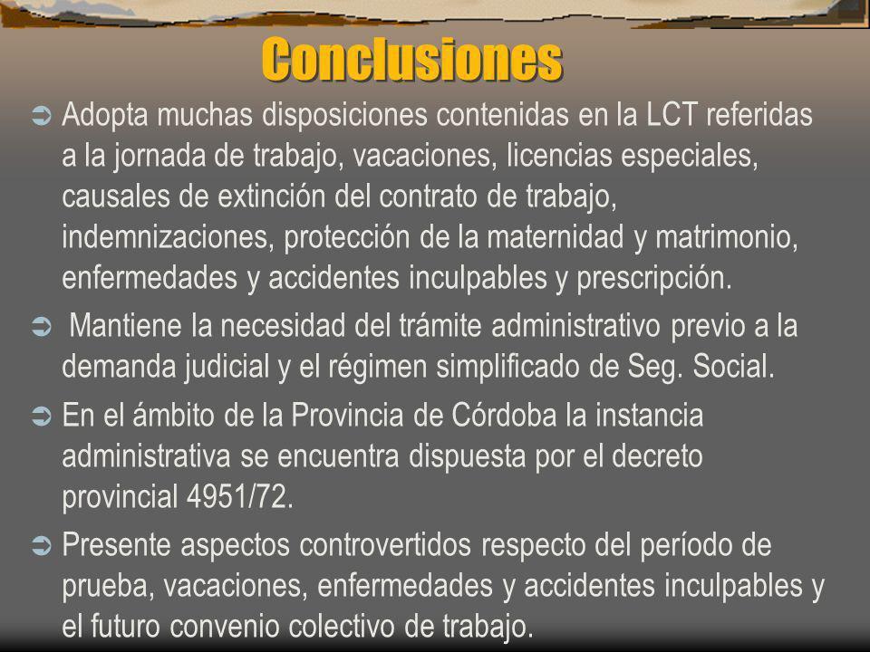Conclusiones Adopta muchas disposiciones contenidas en la LCT referidas a la jornada de trabajo, vacaciones, licencias especiales, causales de extinci
