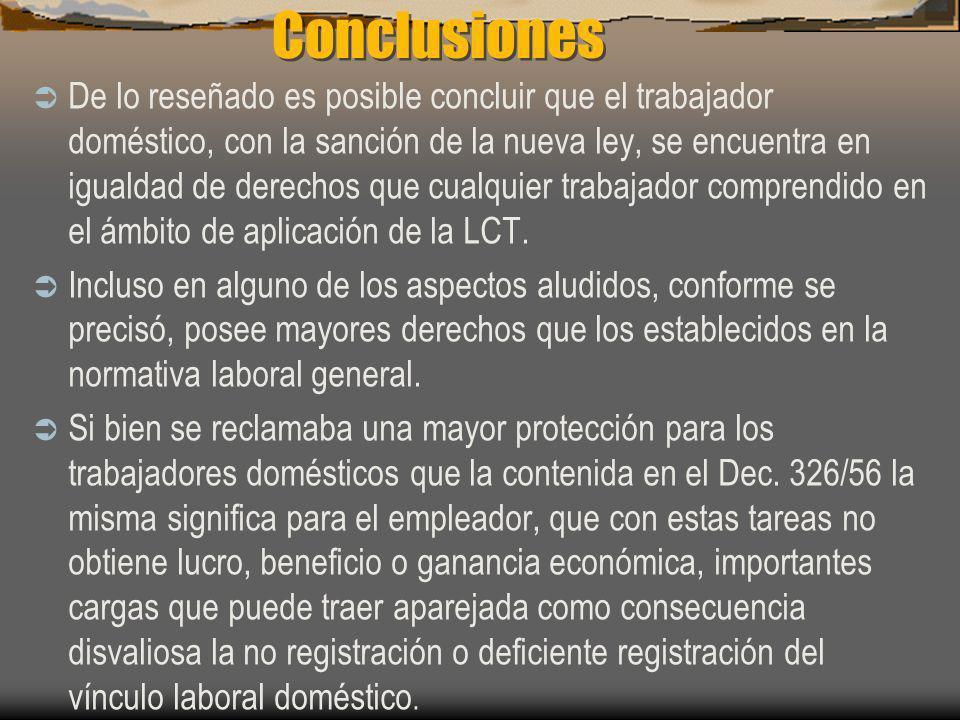 Conclusiones De lo reseñado es posible concluir que el trabajador doméstico, con la sanción de la nueva ley, se encuentra en igualdad de derechos que