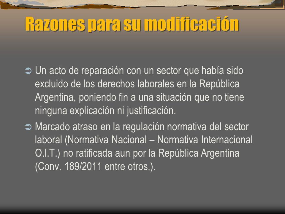 Razones para su modificación Un acto de reparación con un sector que había sido excluido de los derechos laborales en la República Argentina, poniendo