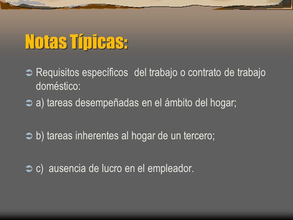 Notas Típicas: Requisitos específicos del trabajo o contrato de trabajo doméstico: a) tareas desempeñadas en el ámbito del hogar; b) tareas inherentes