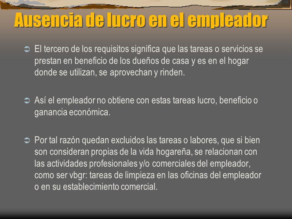 Ausencia de lucro en el empleador El tercero de los requisitos significa que las tareas o servicios se prestan en beneficio de los dueños de casa y es