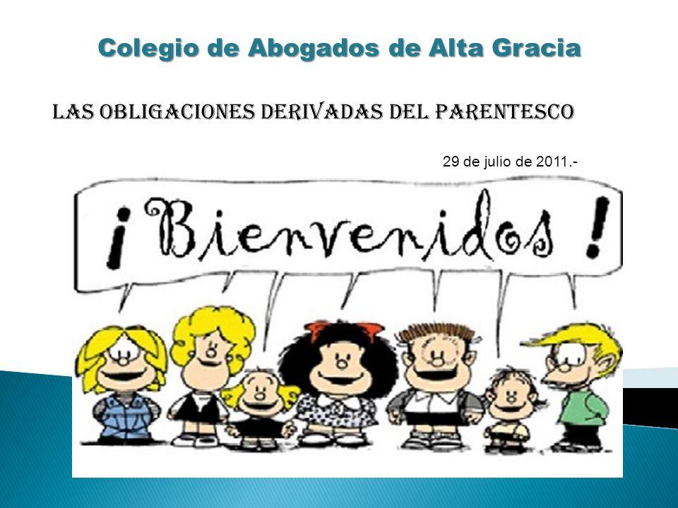 Colegio de Abogados de Alta Gracia LAS OBLIGACIONES DERIVADAS DEL PARENTESCO 29 de julio de 2011.-