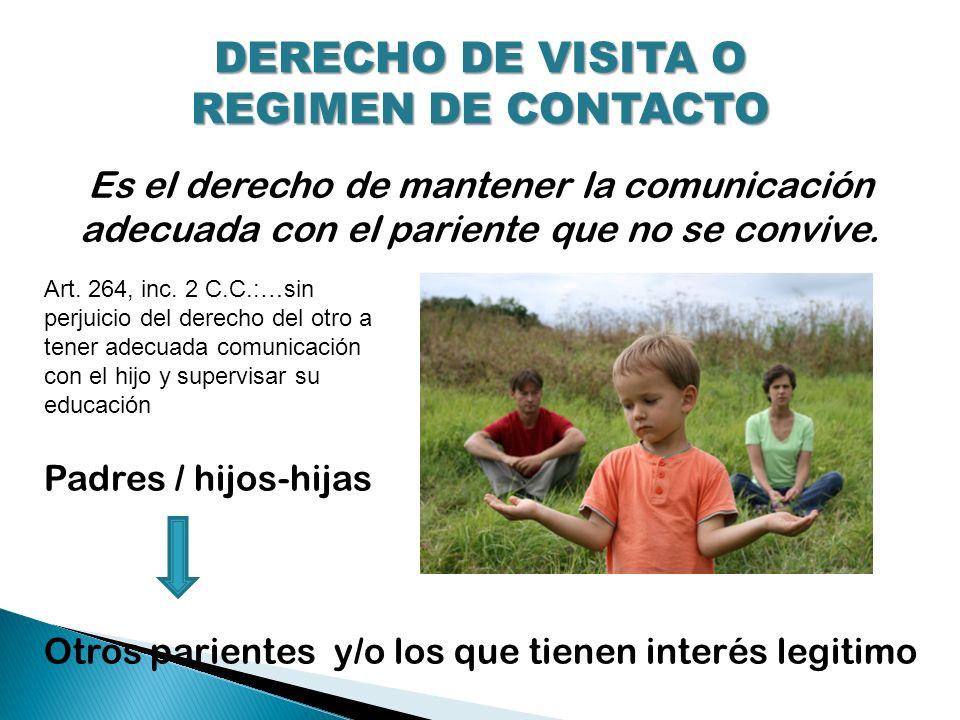 DERECHO DE VISITA O REGIMEN DE CONTACTO Es el derecho de mantener la comunicación adecuada con el pariente que no se convive... Padres / hijos-hijas O