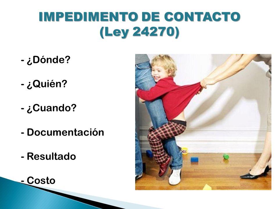IMPEDIMENTO DE CONTACTO (Ley 24270) - ¿Dónde? - ¿Quién? - ¿Cuando? - Documentación - Resultado - Costo
