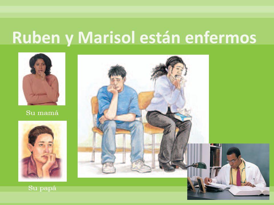 Rubén y Marisol 1.______________enfermos.Rubén no tiene energía.