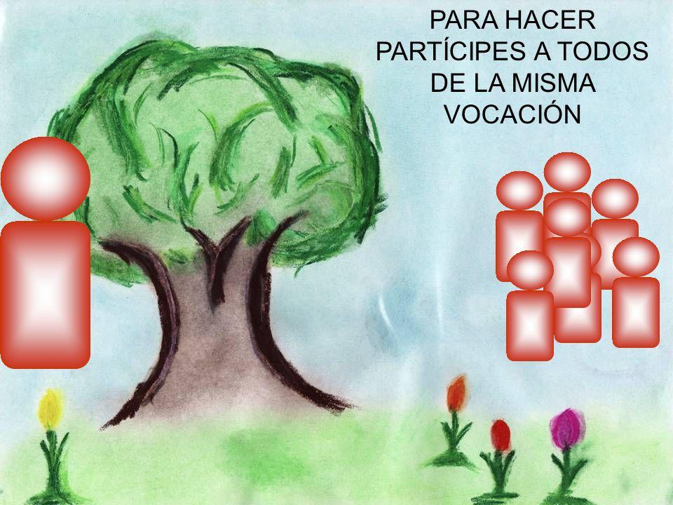 PARA HACER PARTÍCIPES A TODOS DE LA MISMA VOCACIÓN