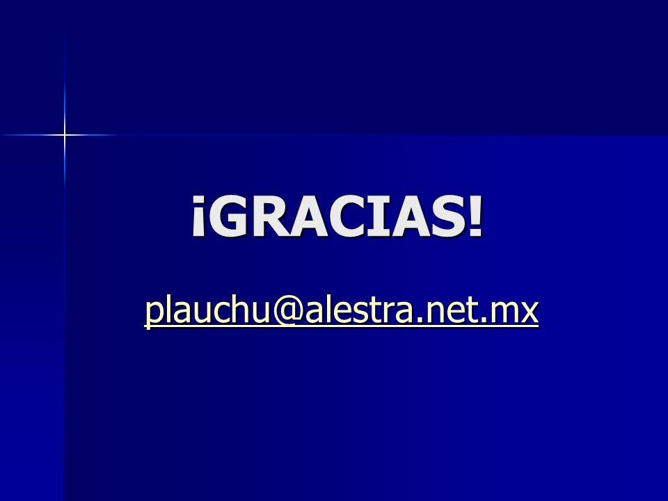 ¡GRACIAS! plauchu@alestra.net.mx
