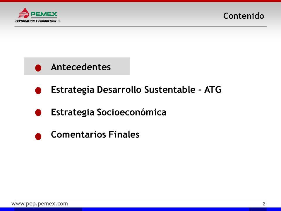 www.pep.pemex.com 2 Contenido Antecedentes Estrategia Desarrollo Sustentable – ATG Estrategia Socioeconómica Comentarios Finales