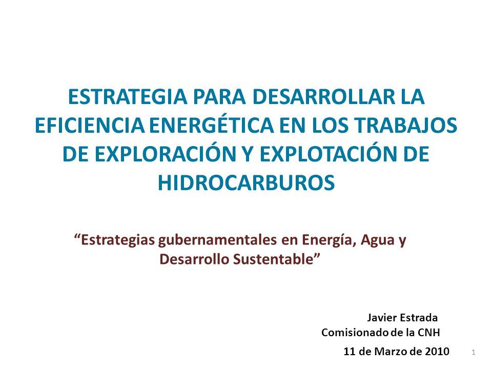 ESTRATEGIA PARA DESARROLLAR LA EFICIENCIA ENERGÉTICA EN LOS TRABAJOS DE EXPLORACIÓN Y EXPLOTACIÓN DE HIDROCARBUROS Estrategias gubernamentales en Ener