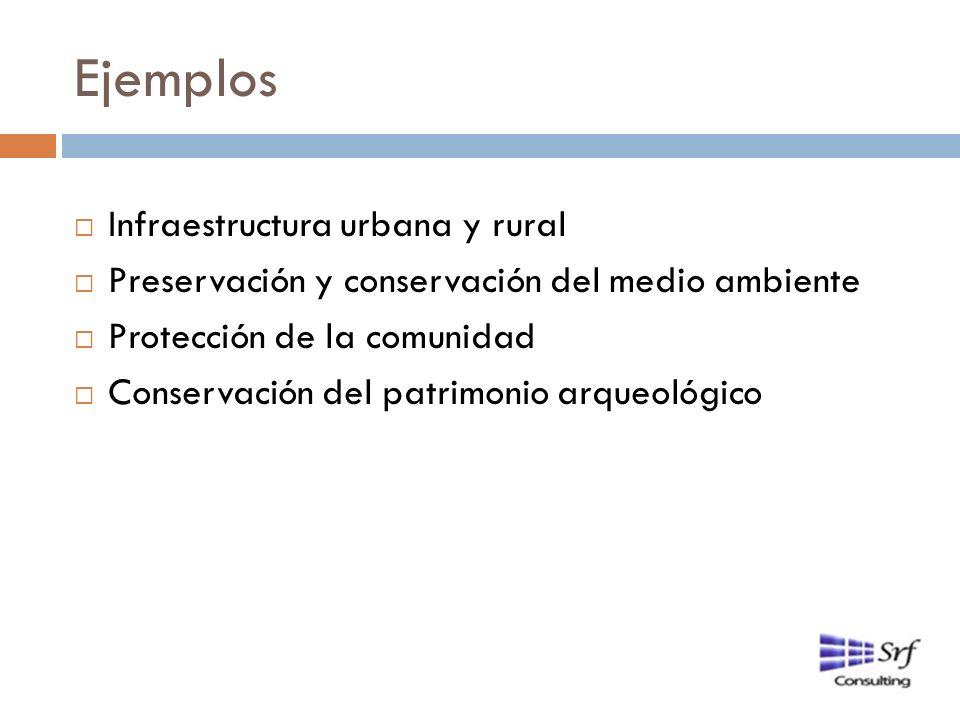 Ejemplos Infraestructura urbana y rural Preservación y conservación del medio ambiente Protección de la comunidad Conservación del patrimonio arqueoló