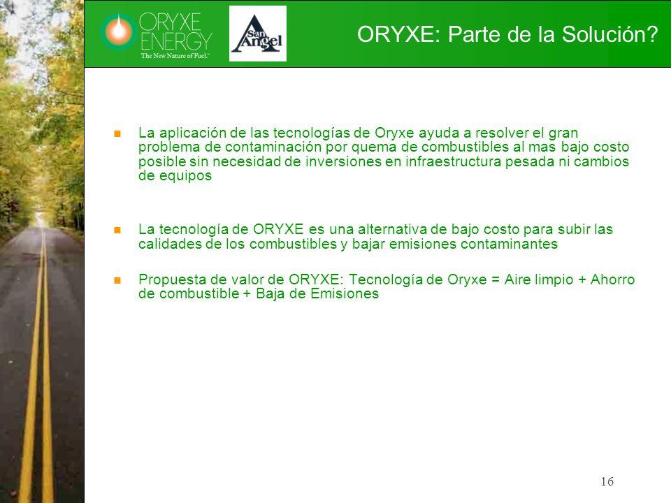 16 ORYXE: Parte de la Solución? La aplicación de las tecnologías de Oryxe ayuda a resolver el gran problema de contaminación por quema de combustibles