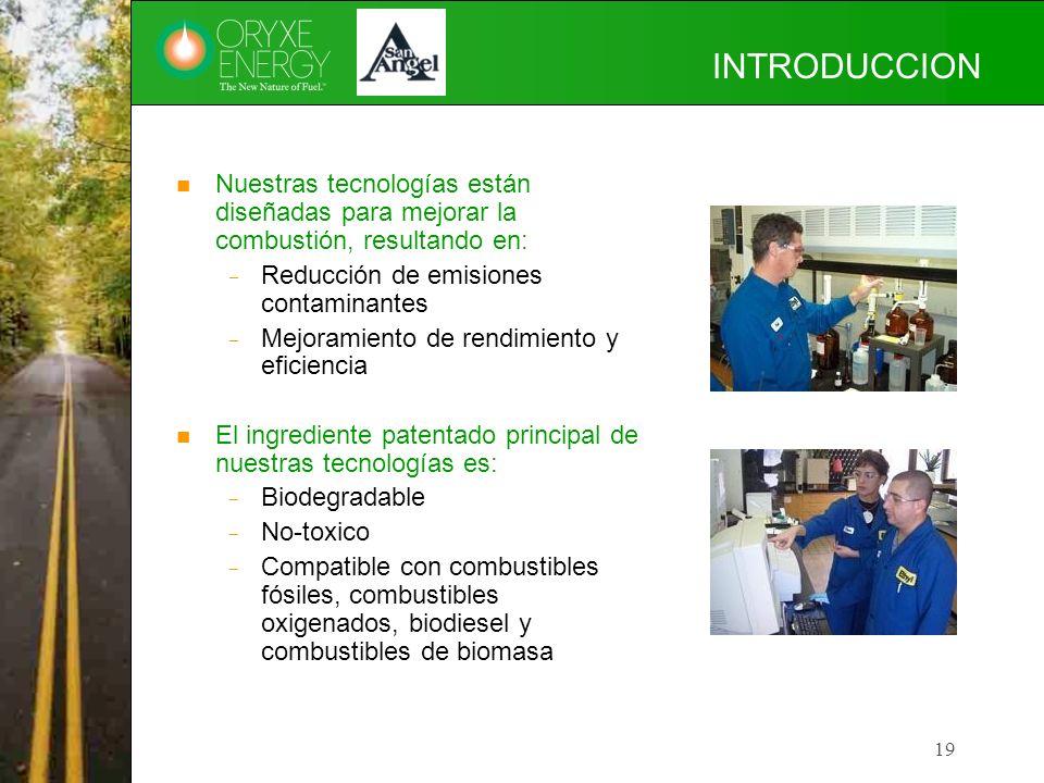 19 INTRODUCCION Nuestras tecnologías están diseñadas para mejorar la combustión, resultando en: Reducción de emisiones contaminantes Mejoramiento de r