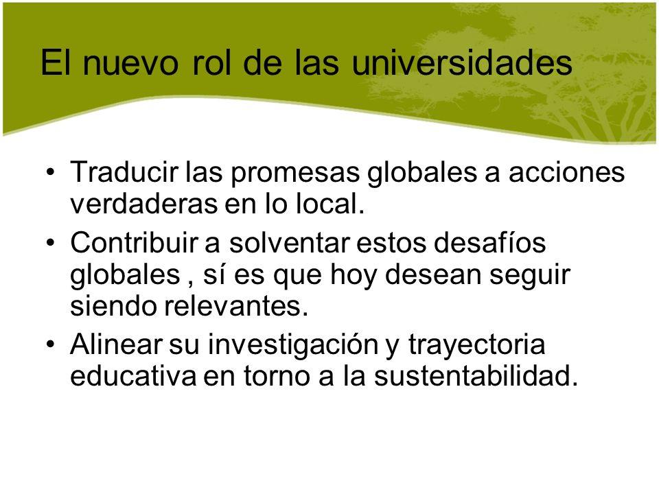 El nuevo rol de las universidades Traducir las promesas globales a acciones verdaderas en lo local. Contribuir a solventar estos desafíos globales, sí