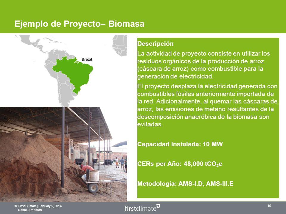 © First Climate | January 5, 2014 Name - Position 19 Ejemplo de Proyecto– Biomasa Descripción La actividad de proyecto consiste en utilizar los residuos orgánicos de la producción de arroz (cáscara de arroz) como combustible para la generación de electricidad.